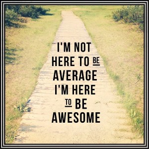Inspirational Typographic Quote – I'm not here to be average i'm